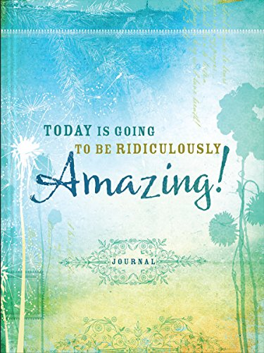 Today Is Going to Be Ridiculously Amazing! (Signature Journals): Ellie Claire