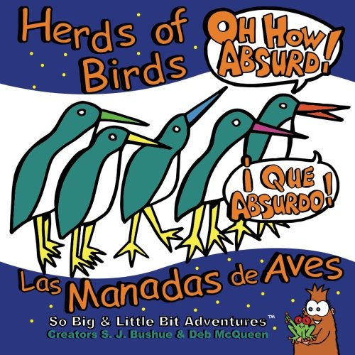 Herds of Birds, Oh How Absurd!: Las Manadas de Aves, Que Absurdo! (So Big & Little Bit ...