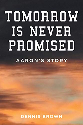 9781633381896: Tomorrow Is Never Promised: Aaron's Story