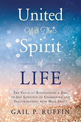 United with the Spirit of Life: The Value of Establishing a Day-To-Day Lifestyle of Communing &...