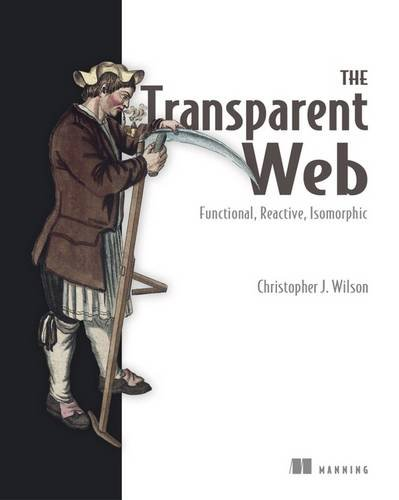 9781633430013: The Transparent Web: Functional, Reactive, Isomorphic