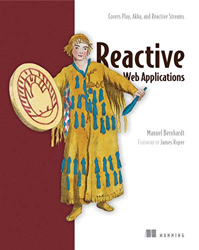 9781633430099: Reactive Web Applications: With Scala, Play, Akka, and Reactive Streams