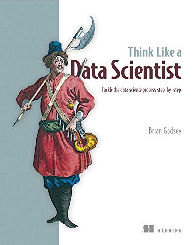 9781633430273: Think Like a Data Scientist: Tackle the Data Science Process Step-By-Step