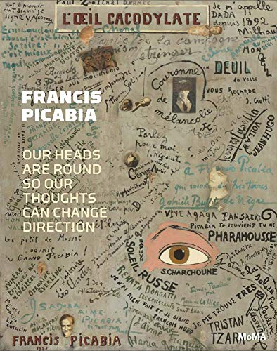 Francis Picabia: Our Heads Are Round So Our Thoughts Can Change Direction (Hardcover): Anne Umland