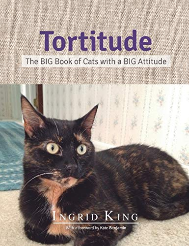 Tortitude: The Big Book of Cats with a Big Attitude: Ingrid King