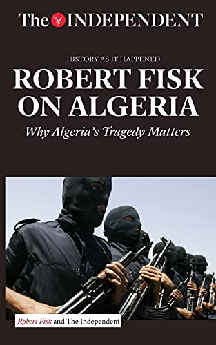 9781633533677: ROBERT FISK ON ALGERIA: Why Algeria's Tragedy Matters (History As It Happened)