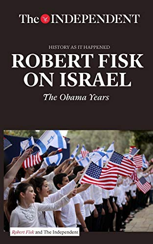 9781633533714: ROBERT FISK ON ISRAEL: The Obama Years (History As It Happened)