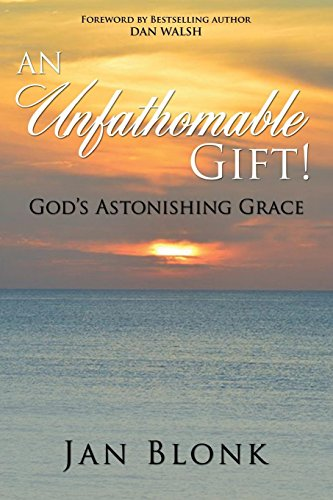 An Unfathomable Gift: God's Astonishing Grace: Jan Blonk
