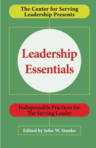 9781633600096: Leadership Essentials: Indispensable Practices for The Serving Leader