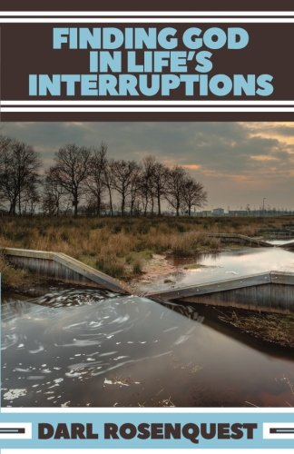 Finding God in Life's Interruptions: Darl Rosenquest