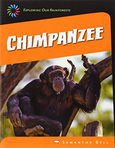 Chimpanzee (21st Century Skills Library: Exploring Our Rainforests): Bell, Samantha