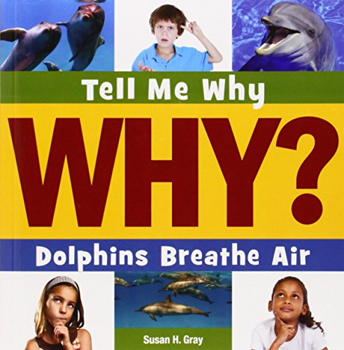 Dolphins Breathe Air (Tell Me Why?): Gray, Susan Heinrichs