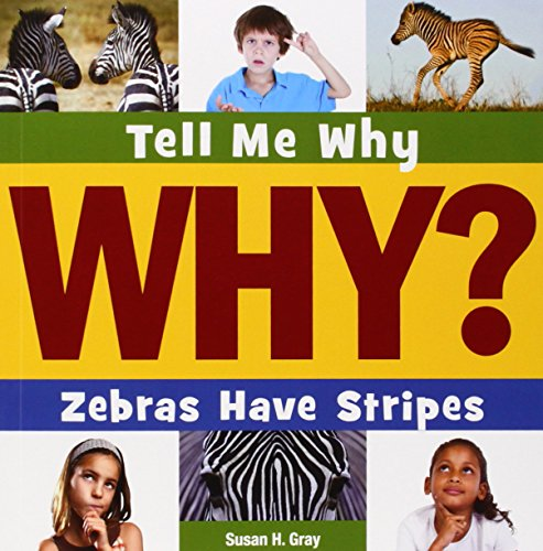 Zebras Have Stripes (Tell Me Why): Gray, Susan Heinrichs