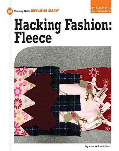 Hacking Fashion: Fleece (21st Century Skills Innovation Library: Makers as Innovators): Fontichiaro...