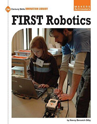 First Robotics (21st Century Skills Innovation Library: Makers as Innovators): Gilby, Nancy ...