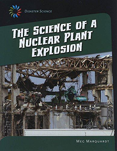The Science of a Nuclear Plant Explosion (21st Century Skills Library: Disaster Science): Marquardt...