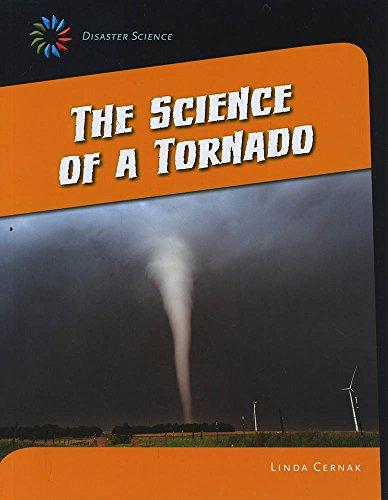 The Science of a Tornado (21st Century Skills Library: Disaster Science): Cernak, Linda
