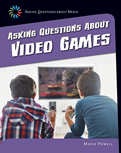 Asking Questions about Video Games (21st Century Skills Library: Asking Questions about Media): ...