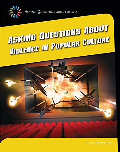 Asking Questions about Violence in Popular Culture (21st Century Skills Library: Asking Questions ...