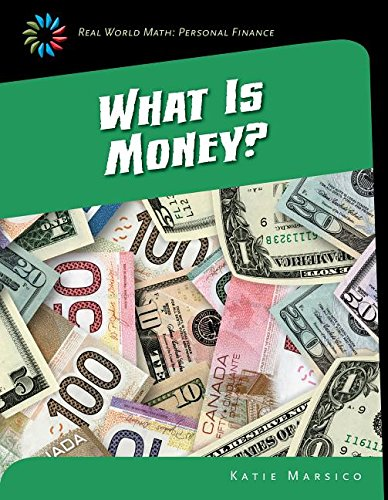 What Is Money? (Real World Math: Personal Finance): Marsico, Katie