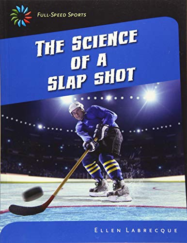 The Science of a Slap Shot (21st Century Skills Library: Full-Speed Sports): Labrecque, Ellen