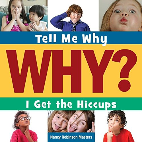 I Get the Hiccups (Tell Me Why Library): Masters, Nancy Robinson