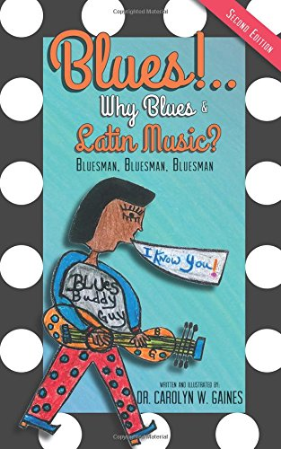 Blues!.. Why Blues and Latin Music? Second Edition: Dr Carolyn W. Gaines