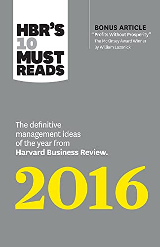"""9781633690806: HBR's 10 Must Reads 2016: The Definitive Management Ideas of the Year from Harvard Business Review (with bonus McKinsey Award–Winning article Profits Without Prosperity"""") (HBR's 10 Must Reads)"""