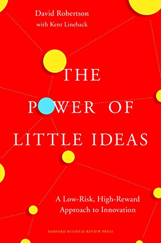 The Power of Little Ideas: A Low-Risk, High-Reward Approach to Innovation: Robertson, David