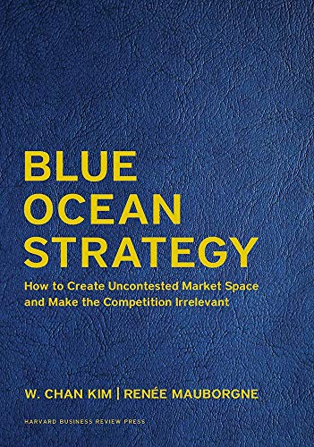 9781633692879: Blue Ocean Strategy, Expanded Edition: How to Create Uncontested Market Space and Make the Competition Irrelevant