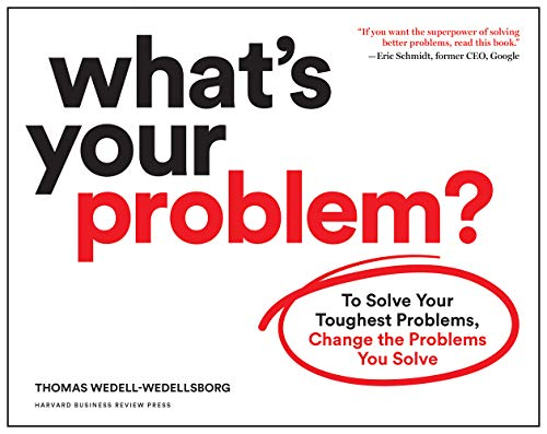 9781633697225: What's Your Problem?: To Solve Your Toughest Problems, Change the Problems You Solve