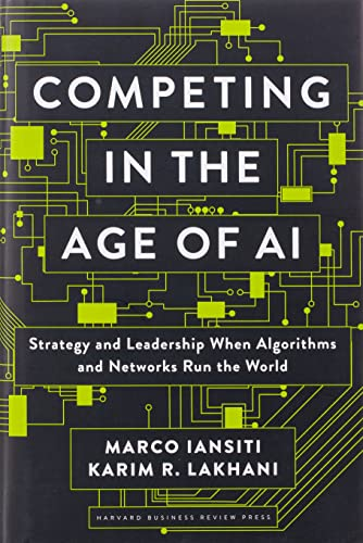 9781633697621: Competing in the Age of AI: Strategy and Leadership When Algorithms and Networks Run the World