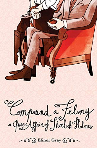Compound a Felony: A Queer Affair of: Elinor Gray