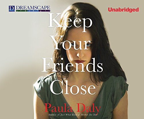 Keep Your Friends Close (Compact Disc): Paula Daly