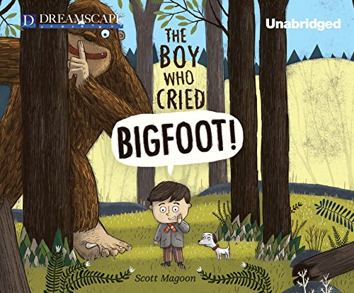 The Boy Who Cried Bigfoot!: Magoon, Scott