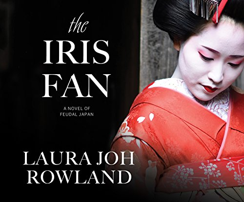 The Iris Fan: A Novel of Feudal Japan (Compact Disc): Laura Joh Rowland