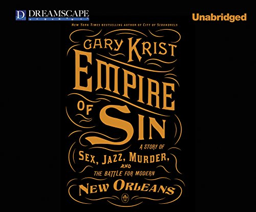 Empire of Sin: A Story of Sex, Jazz, Murder, and the Battle for Modern New Orleans (Compact Disc): ...