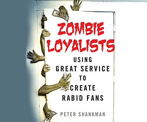 Zombie Loyalists: Using Great Service to Create Rabid Fans (Compact Disc): Peter Shankman