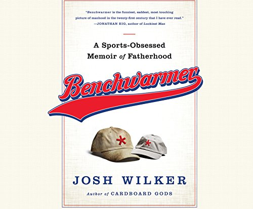 Benchwarmer: An Anxious Dad's Almanac of Fatherhood and Other Failures (MP3 CD): Josh Wilker
