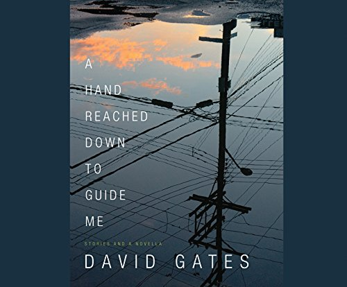A Hand Reached Down to Guide Me: Stories and a Novella (Compact Disc): David Gates