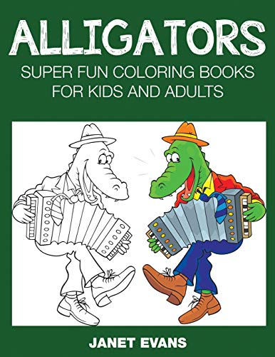 9781633831056: Alligators: Super Fun Coloring Books For Kids And Adults (Bonus: 20 Sketch Pages)