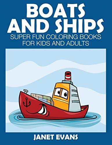 9781633831193: Boats and Ships: Super Fun Coloring Books For Kids And Adults (Bonus: 20 Sketch Pages)