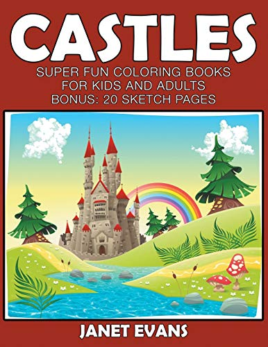 Castles: Super Fun Coloring Books For Kids And Adults (Bonus: 20 Sketch Pages): Evans, Janet