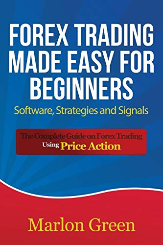 9781633834941: Forex Trading Made Easy for Beginners: Software, Strategies and Signals: The Complete Guide on Forex Trading Using Price Action