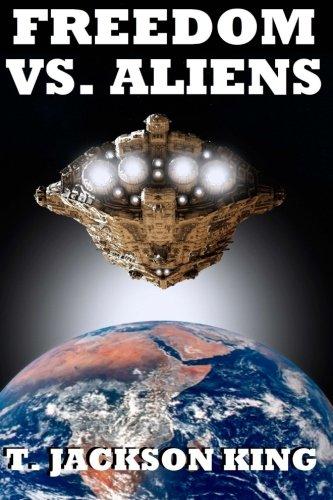 Freedom Vs. Aliens (Aliens Series): T. Jackson King