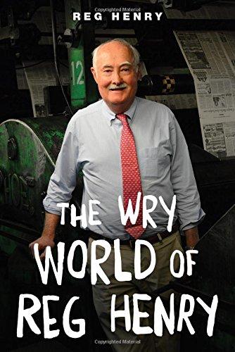 The Wry World of Reg Henry: Reg Henry