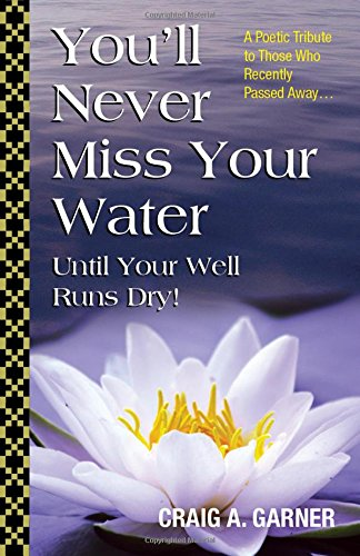 You'll Never Miss Your Water Until Your Well Is Dry: A Poetic Tribute to Those Who Recently ...