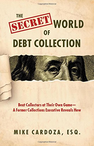 9781633850743: The Secret World of Debt Collection: Beat Collectors at Their Own Game - a Former Collections Executive Reveals How