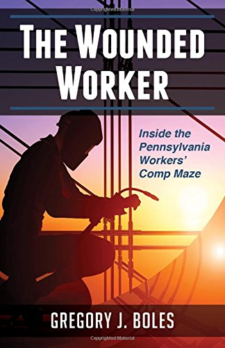9781633850873: The Wounded Worker: Inside the Pennsylvania Workers' Comp Maze
