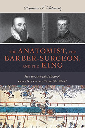 9781633880344: The Anatomist, the Barber-Surgeon, and the King: How the Accidental Death of Henry II of France Changed the World (Gateway Bookshelf)